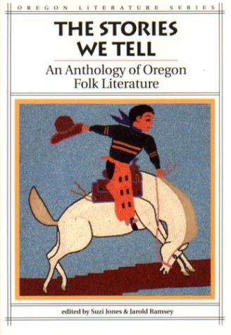 9780870713804: The Stories We Tell: An Anthology of Oregon Folk Literature (Oregon Literature)