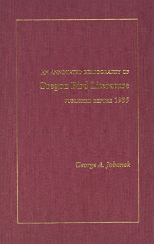 An Annotated Bibliography of Oregon Bird Literature Published Before 1935: George A. Jobanek