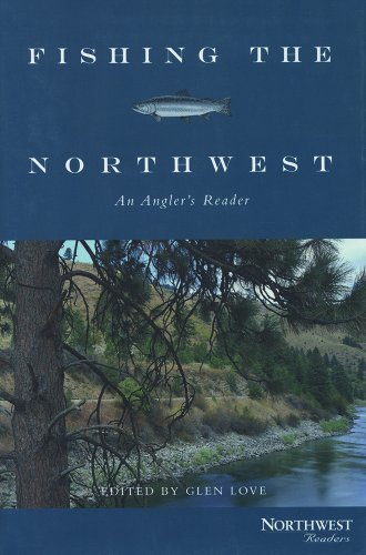 Fishing The Northwest: An Angler's Reader.: Love Glen (editor);