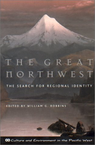 9780870714924: The Great Northwest: The Search for Regional Identity (Culture and Environment in the Pacific West.)