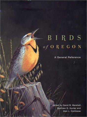 Birds of Oregon: A General Reference: Marshall, David B.; Hunter, Matthew G.; Contreras, Alan L.