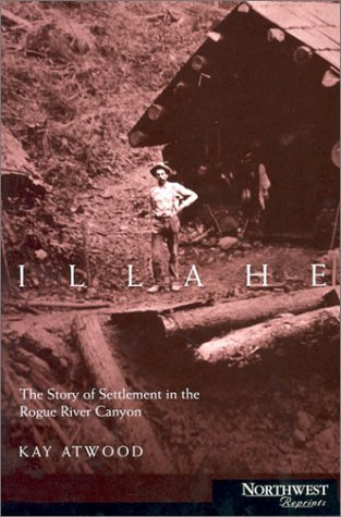9780870715396: Illahe: The Story of Settlement in the Rogue River Canyon