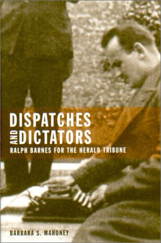 9780870715464: Dispatches and Dictators: Ralph Barnes for the Herald Tribune