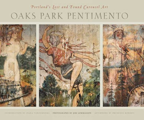 Oaks Park Pentimento: Portland's Lost and Found: Lommasson, Jim (photographs);