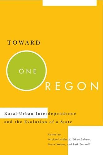 Toward One Oregon: Rural-Urban Interdependence and the Evolution of a State (0870715968) by Hibbard, Michael; Seltzer, Ethan; Weber, Bruce; Emshoff, Beth