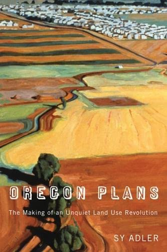 9780870716515: Oregon Plans: The Making of an Unquiet Land-Use Revolution