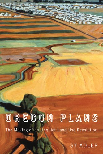 Oregon Plans: The Making of an Unquiet Land Use Revolution (Culture & Environment in the ...