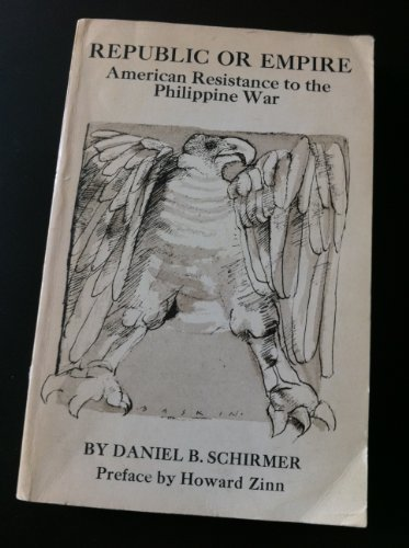 Republic or Empire: American Resistance to the Philippine War: Schirmer, Daniel B.