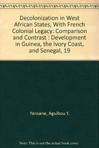 9780870733291: Decolonization in West African States, With French Colonial Legacy: Comparison and Contrast : Development in Guinea, the Ivory Coast, and Senegal, 19