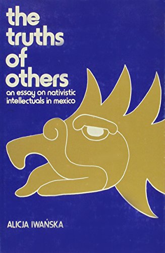 The Truths of Others: An Essay on Nativistic Intellectuals in Mexico: Iwanska, Alicja