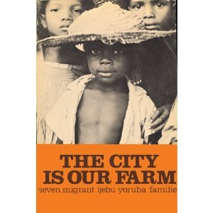 9780870735622: The City is Our Farm: Seven Migrant Ijebu Yoruba Families