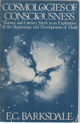 9780870739699: Cosmologies of Consciousness: Science and Literary Myth in an Exploration of the Beginnings and Development of Mind