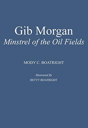 Gib Morgan Minstrel of the Oil Fields: Boatright, Mody C. & Betty Boatright