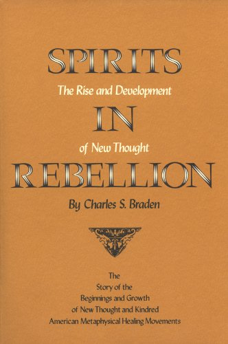 Spirits in Rebellion: The Rise and Development of New Thought: Charles S. Braden