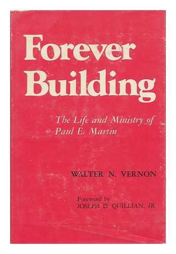 Forever building;: The life and ministry of: Vernon, Walter N