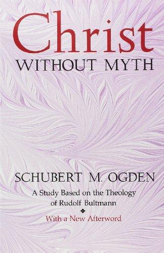 Christ without Myth: A Study Based on the Theology of Rudolf Bultmann: Schubert M. Ogden