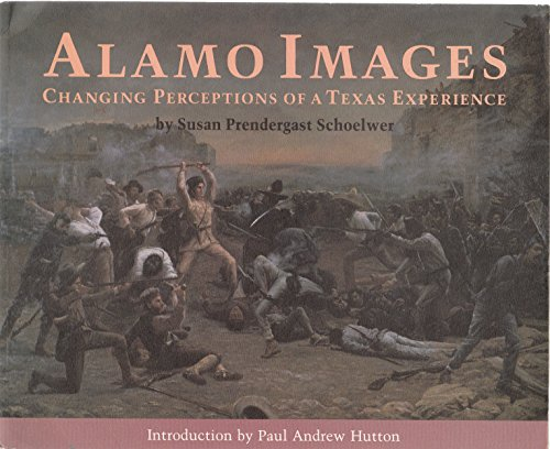 Alamo Images: Changing Perceptions of a Texas Experience: Susan Pendergast Schoelwer with Tom W. ...