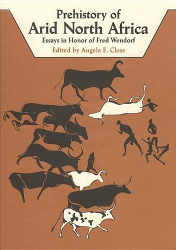 Prehistory of Arid North Africa: Essays in Honor of Fred Wendorf: Close, Angela E. (ed)