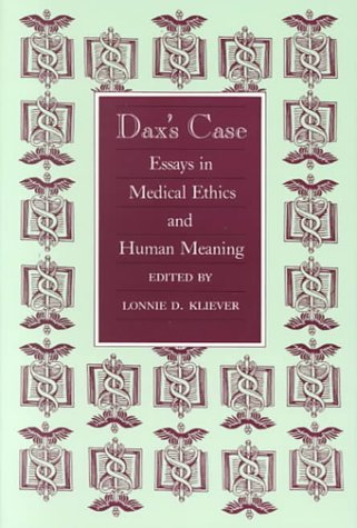 Dax's Case Essays in Medical Ethics and Human Meaning: Dax's Case: Essays in Medical Ethics ...