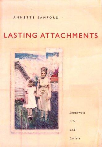 9780870742842: Lasting Attachments (Southwest Life & Letters)
