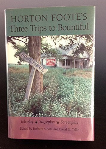 9780870743269: Horton Foote's Three Trips to Bountiful: Teleplay, Stageplay, and Screenplay