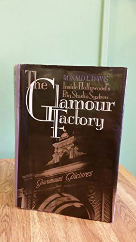 The Glamour Factory: Inside Hollywood's Big Studio: Ronald L. Davis