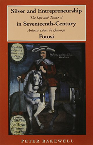9780870743863: Silver and Entrepreneurship in Seventeenth-Century Potosí: The Life and Times of Antonio López de Quiroga