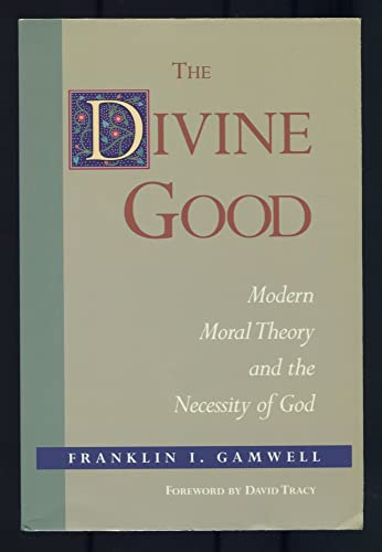9780870743917: The Divine Good: Modern Moral Theory and the Necessity of God