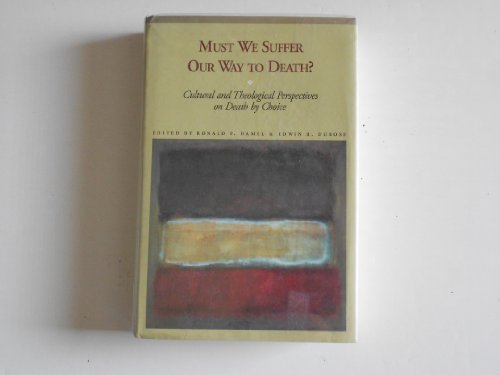9780870743924: Must We Suffer Our Way to Death? Cultural and Theological Perspectives on Death by Choice