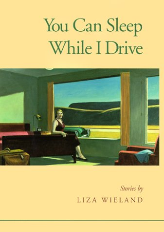 You Can Sleep While I Drive: Stories: Wieland, Liza