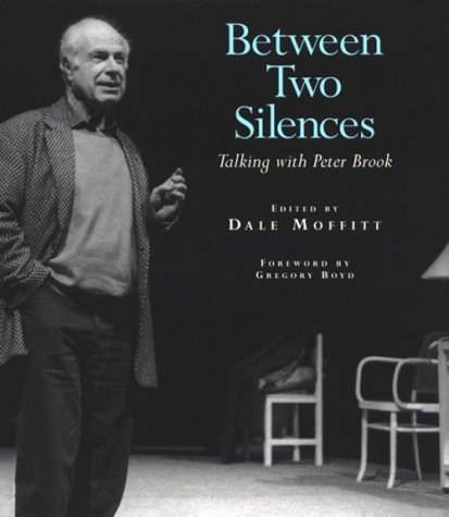 Between Two Silences: Talking With Peter Brook: Brook, Peter