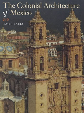 The Colonial Architecture of Mexico: Early, James