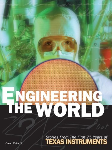 9780870745027: Engineering the World: Stories from the First 75 Years of Texas Instruments