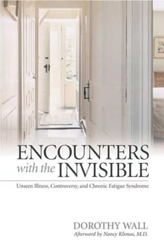 Encounters with the Invisible: Unseen Illness, Controversy, and Chronic Fatigue Syndrome (MEDICAL HUMANITIES SERIES) (0870745042) by Dorothy Wall