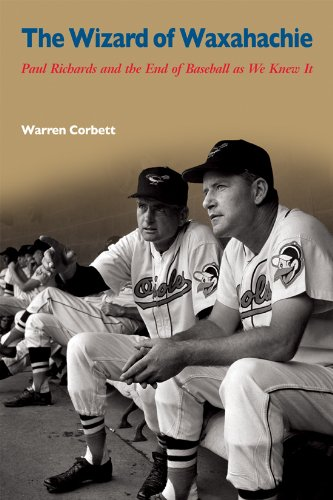 The Wizard of Waxahachie: Paul Richards and the End of Baseball as We Knew It (Sport in American ...