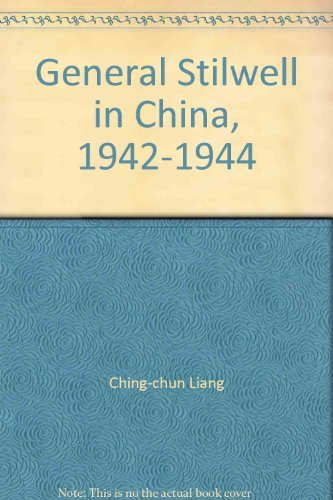 General Stilwell in China, 1942-1944: the full: Ching-chun Liang