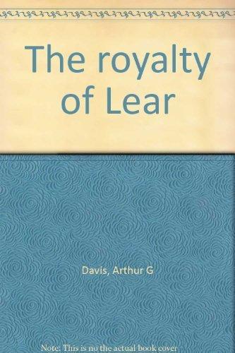 The royalty of Lear: Davis, Arthur G