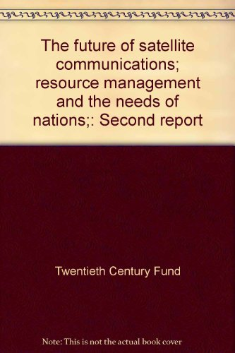 Future of Satellite Communications; Resource Management and the Needs of Nations: Second Report: ...