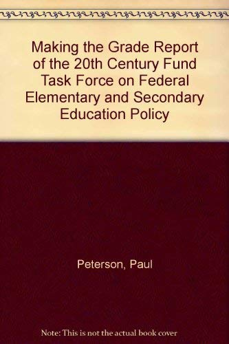 9780870781513: Making the Grade Report of the 20th Century Fund Task Force on Federal Elementary and Secondary Education Policy
