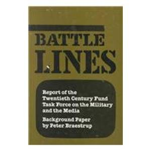 Battle Lines: Report of the Twentieth Century Fund Task Force on the Military and the Media: ...
