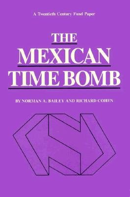 The Mexican Time Bomb (Twentieth Century Fund Papers) - Bailey, Norman A.; Cohen, Richard