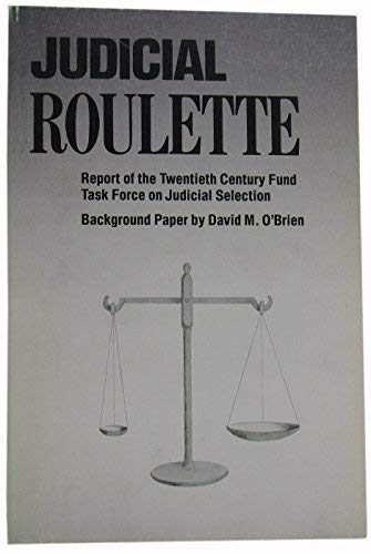 Judicial Roulette: Report of the Twentieth Century Fund Task Force on Judicial Selection