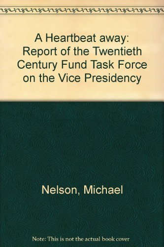 9780870782299: A Heartbeat Away: Report of the Twentieth Century Fund Task Force on the Vice Presidency