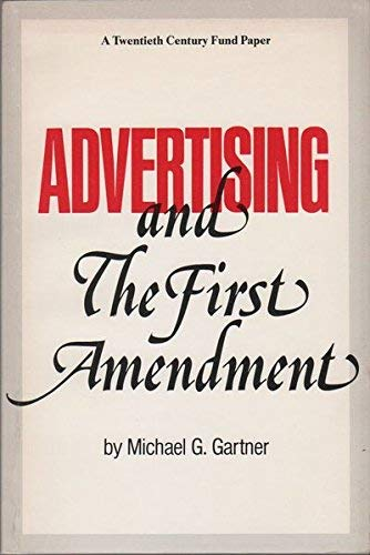 Advertising and the First Amendment: Gartner, Michael G