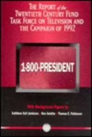 1-800-President: The Report of the Twentieth Century Fund Task Force on Television and the Campaign...