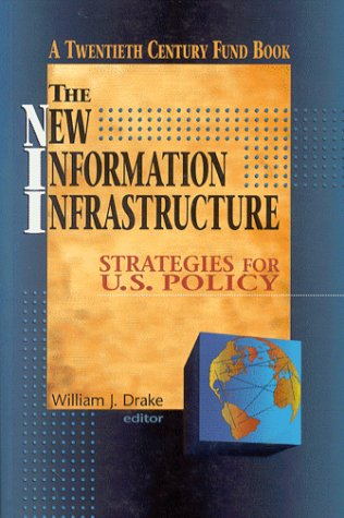 The New Information Infrastructure: Strategies for U.S. Policy (A Twentieth Century Fund Book)