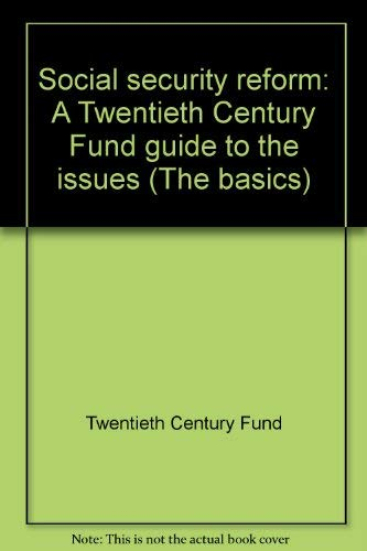 9780870784002: Social Security Reform: A Century Foundation Guide to the Issues (The Basics)