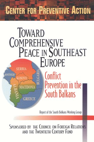 9780870784026: Toward Comprehensive Peace in Southeast Europe: Conflict Prevention in the South Balkans : Report of the South Balkans Working Group of the Council on ... Action (Preventive Action Reports, Vol 1)