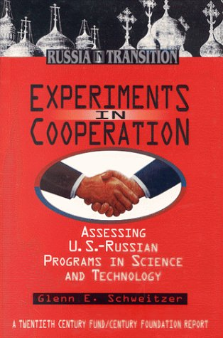 EXPERIMENTS IN COOPERATION: Assessing U.s.-russian Programs in Science and Technology