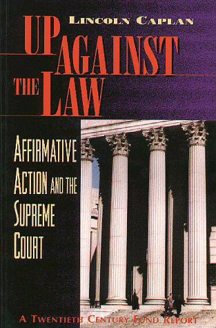 Up Against the Law: Affirmative Action and the Supreme Court: Caplan, Lincoln